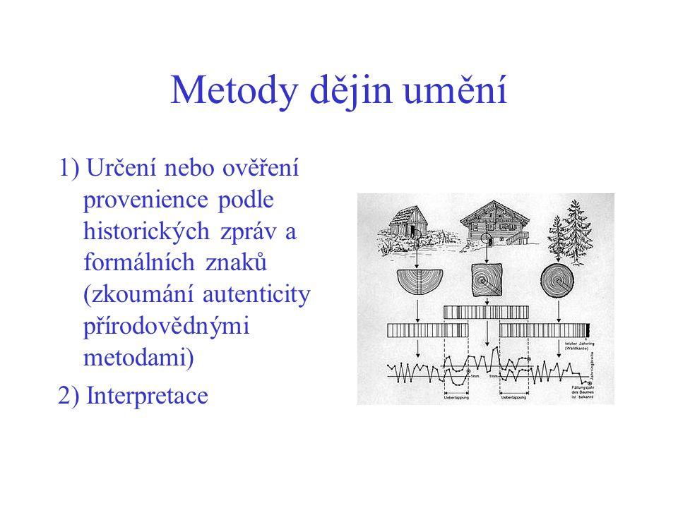 Metody dějin umění 1) Určení nebo ověření provenience podle historických zpráv a formálních znaků (zkoumání autenticity přírodovědnými metodami) 2) Interpretace