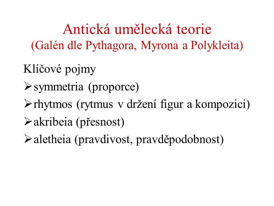 Antická umělecká teorie (Galén dle Pythagora, Myrona a Polykleita) Klíčové pojmy  symmetria (proporce)  rhytmos (rytmus v držení figur a kompozici)
