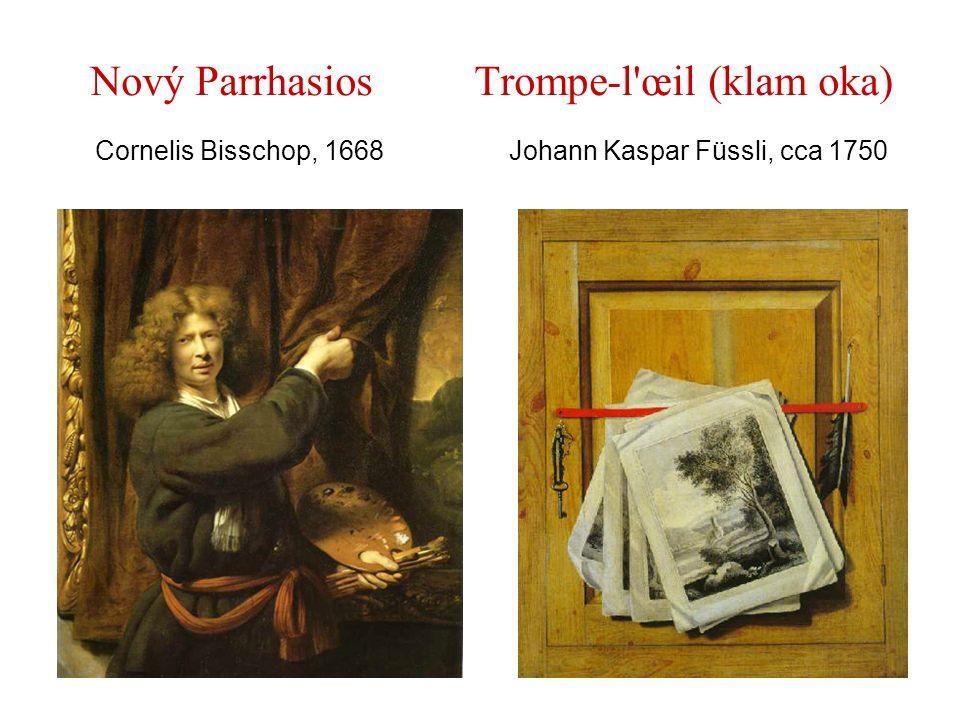 Nový Parrhasios Trompe-l'œil (klam oka) Cornelis Bisschop, 1668 Johann Kaspar Füssli, cca 1750