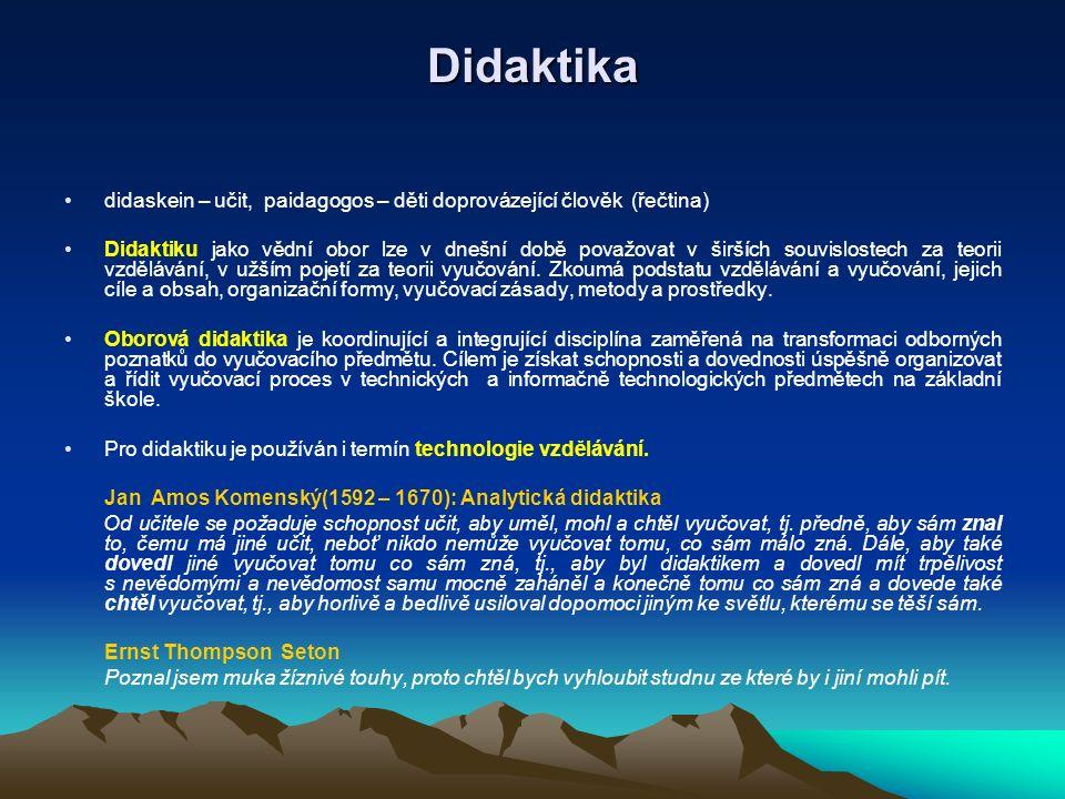 Didaktika didaskein – učit, paidagogos – děti doprovázející člověk (řečtina) Didaktiku jako vědní obor lze v dnešní době považovat v širších souvislos