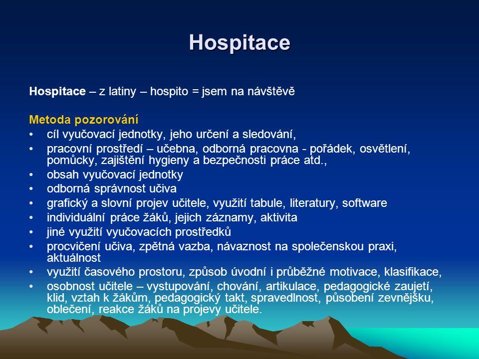 Hospitace Hospitace – z latiny – hospito = jsem na návštěvě Metoda pozorování cíl vyučovací jednotky, jeho určení a sledování, pracovní prostředí – uč