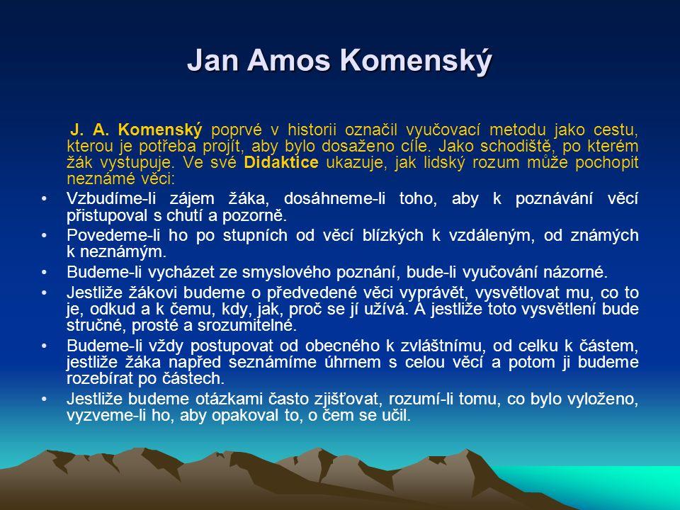Jan Amos Komenský J. A. Komenský poprvé v historii označil vyučovací metodu jako cestu, kterou je potřeba projít, aby bylo dosaženo cíle. Jako schodiš