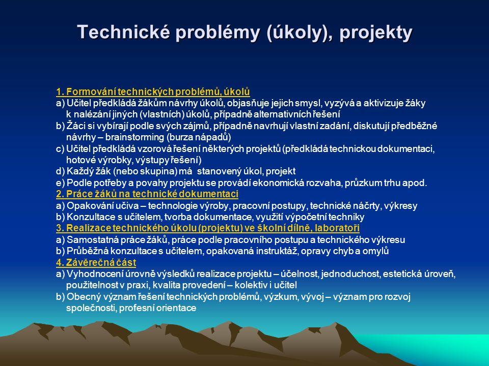 Technické problémy (úkoly), projekty 1. Formování technických problémů, úkolů a) Učitel předkládá žákům návrhy úkolů, objasňuje jejich smysl, vyzývá a