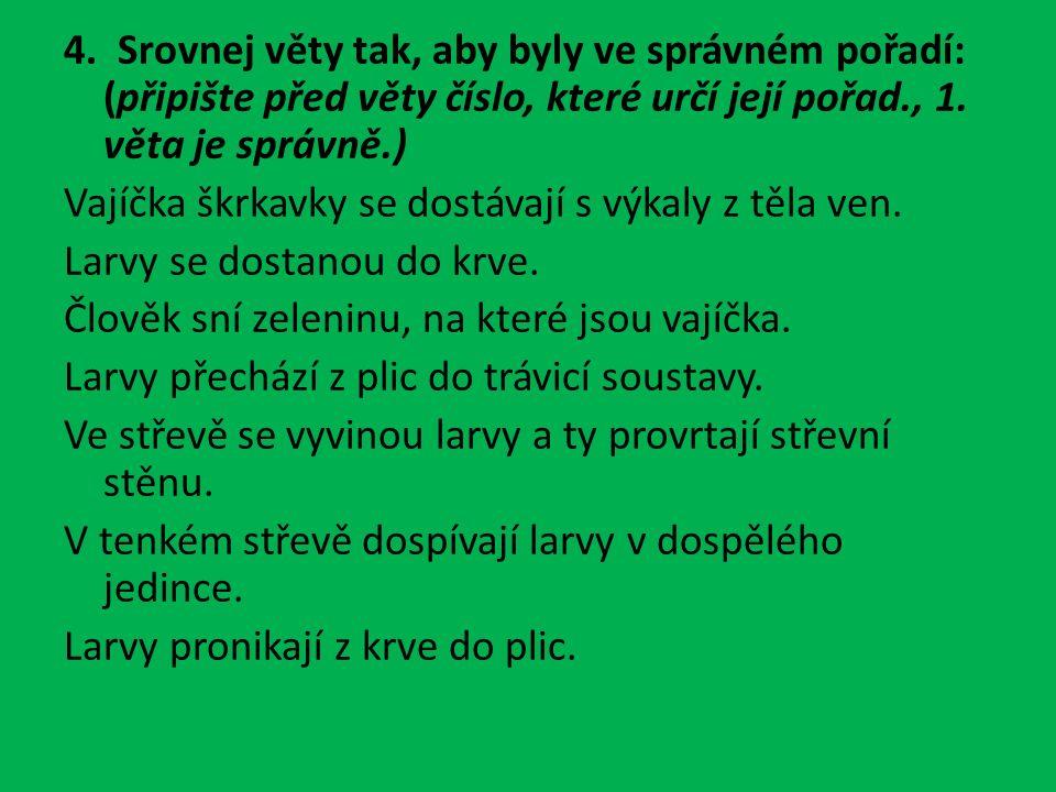 4. Srovnej věty tak, aby byly ve správném pořadí: (připište před věty číslo, které určí její pořad., 1. věta je správně.) Vajíčka škrkavky se dostávaj