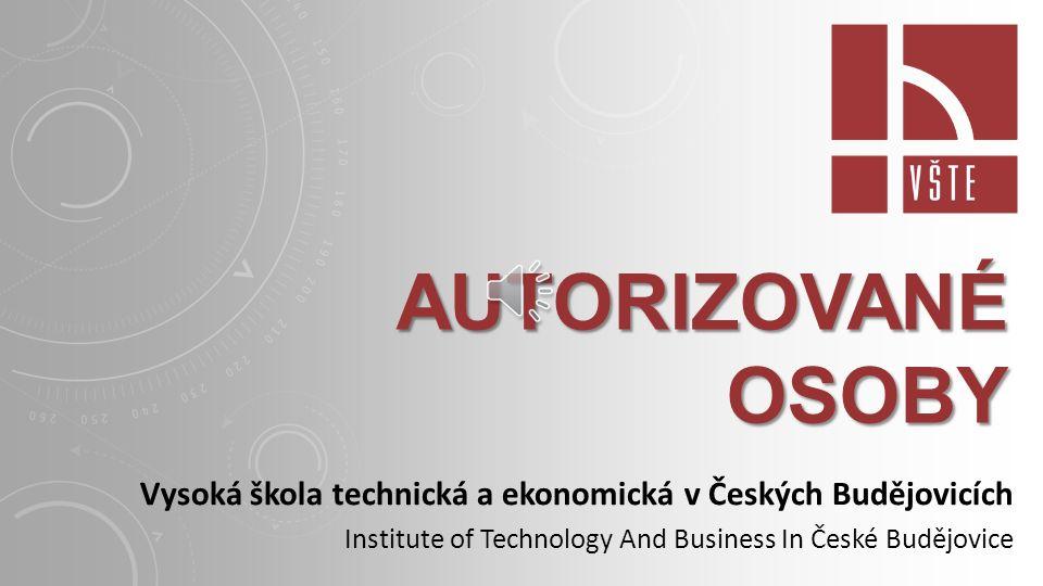 AUTORIZOVANÉ OSOBY Vysoká škola technická a ekonomická v Českých Budějovicích Institute of Technology And Business In České Budějovice
