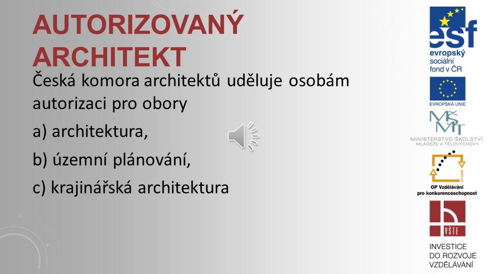 Česká komora architektů uděluje osobám autorizaci pro obory a) architektura, b) územní plánování, c) krajinářská architektura AUTORIZOVANÝ ARCHITEKT