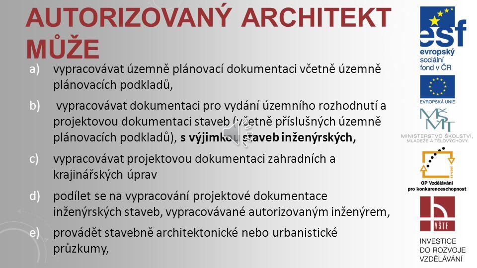 a)vypracovávat územně plánovací dokumentaci včetně územně plánovacích podkladů, b) vypracovávat dokumentaci pro vydání územního rozhodnutí a projektovou dokumentaci staveb (včetně příslušných územně plánovacích podkladů), s výjimkou staveb inženýrských, c)vypracovávat projektovou dokumentaci zahradních a krajinářských úprav d)podílet se na vypracování projektové dokumentace inženýrských staveb, vypracovávané autorizovaným inženýrem, e)provádět stavebně architektonické nebo urbanistické průzkumy, AUTORIZOVANÝ ARCHITEKT MŮŽE