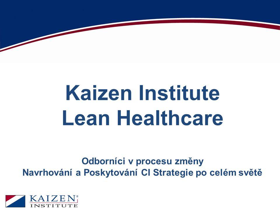 Kaizen Institute Lean Healthcare Odborníci v procesu změny Navrhování a Poskytování CI Strategie po celém světě