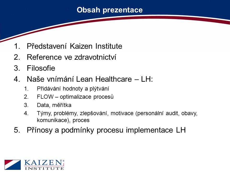 Obsah prezentace 1.Představení Kaizen Institute 2.Reference ve zdravotnictví 3.Filosofie 4.Naše vnímání Lean Healthcare – LH: 1.Přidávání hodnoty a pl