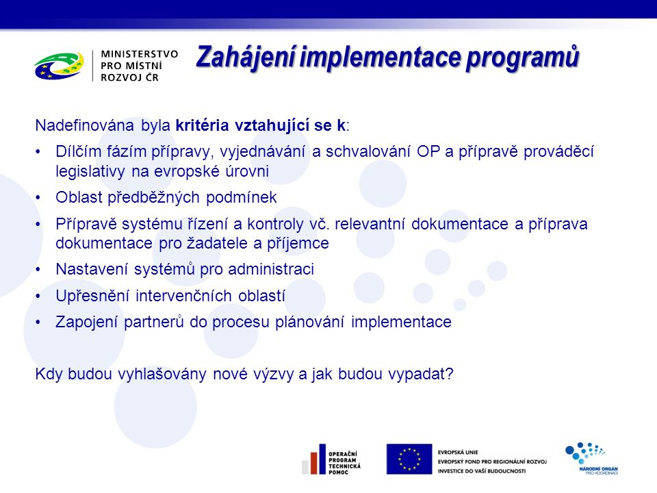 Nadefinována byla kritéria vztahující se k: Dílčím fázím přípravy, vyjednávání a schvalování OP a přípravě prováděcí legislativy na evropské úrovni Ob
