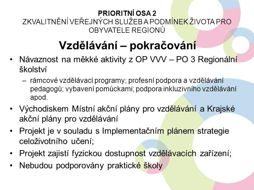 Vzdělávání – pokračování Návaznost na měkké aktivity z OP VVV – PO 3 Regionální školství –rámcové vzdělávací programy; profesní podpora a vzdělávání p