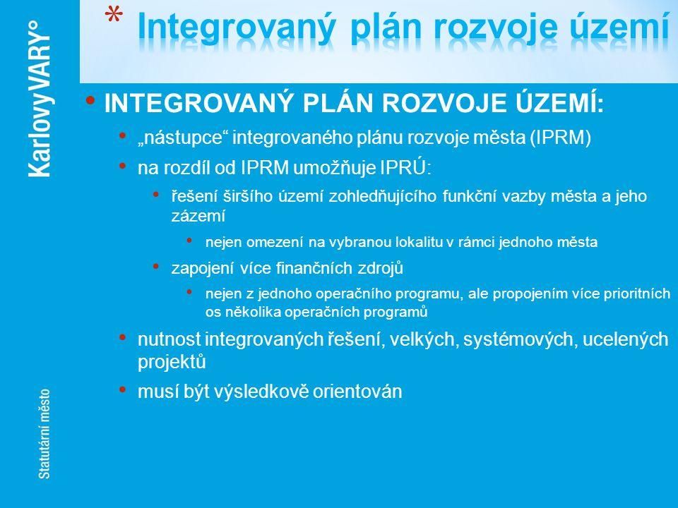 """INTEGROVANÝ PLÁN ROZVOJE ÚZEMÍ: """"nástupce"""" integrovaného plánu rozvoje města (IPRM) na rozdíl od IPRM umožňuje IPRÚ: řešení širšího území zohledňující"""