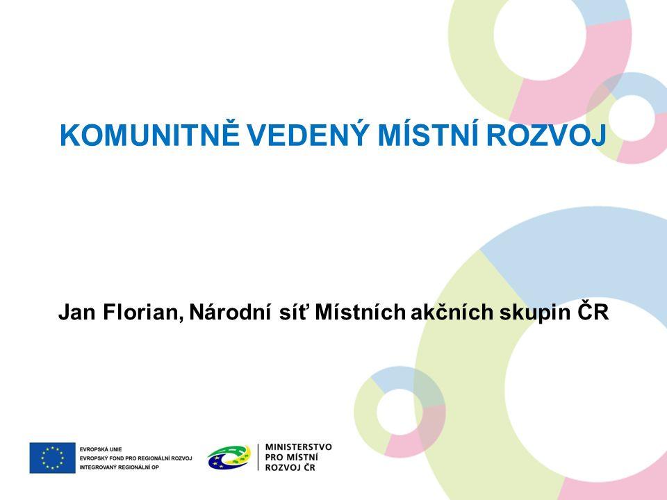 KOMUNITNĚ VEDENÝ MÍSTNÍ ROZVOJ Jan Florian, Národní síť Místních akčních skupin ČR