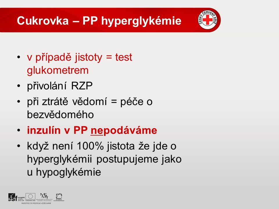 Cukrovka – PP hyperglykémie v případě jistoty = test glukometrem přivolání RZP při ztrátě vědomí = péče o bezvědomého inzulín v PP nepodáváme když není 100% jistota že jde o hyperglykémii postupujeme jako u hypoglykémie