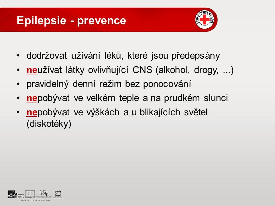 Epilepsie - prevence dodržovat užívání léků, které jsou předepsány neužívat látky ovlivňující CNS (alkohol, drogy,...) pravidelný denní režim bez ponocování nepobývat ve velkém teple a na prudkém slunci nepobývat ve výškách a u blikajících světel (diskotéky)