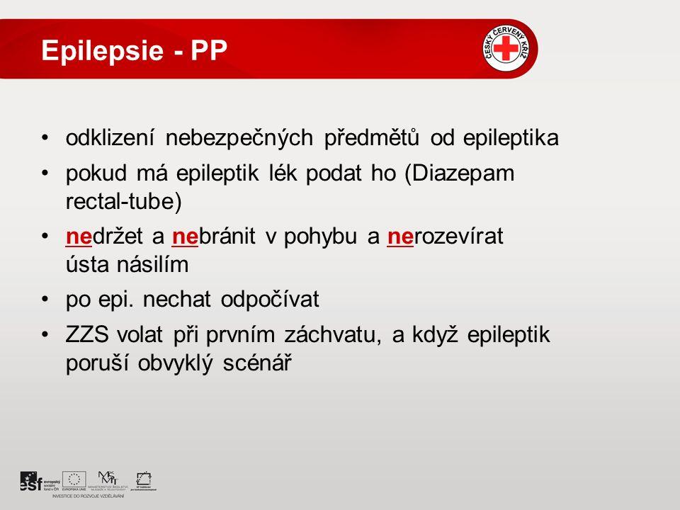 Epilepsie - PP odklizení nebezpečných předmětů od epileptika pokud má epileptik lék podat ho (Diazepam rectal-tube) nedržet a nebránit v pohybu a nerozevírat ústa násilím po epi.