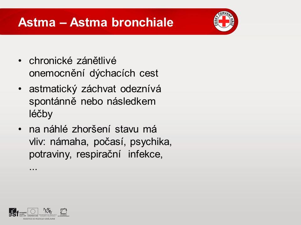 Astma – Astma bronchiale chronické zánětlivé onemocnění dýchacích cest astmatický záchvat odeznívá spontánně nebo následkem léčby na náhlé zhoršení stavu má vliv: námaha, počasí, psychika, potraviny, respirační infekce,...