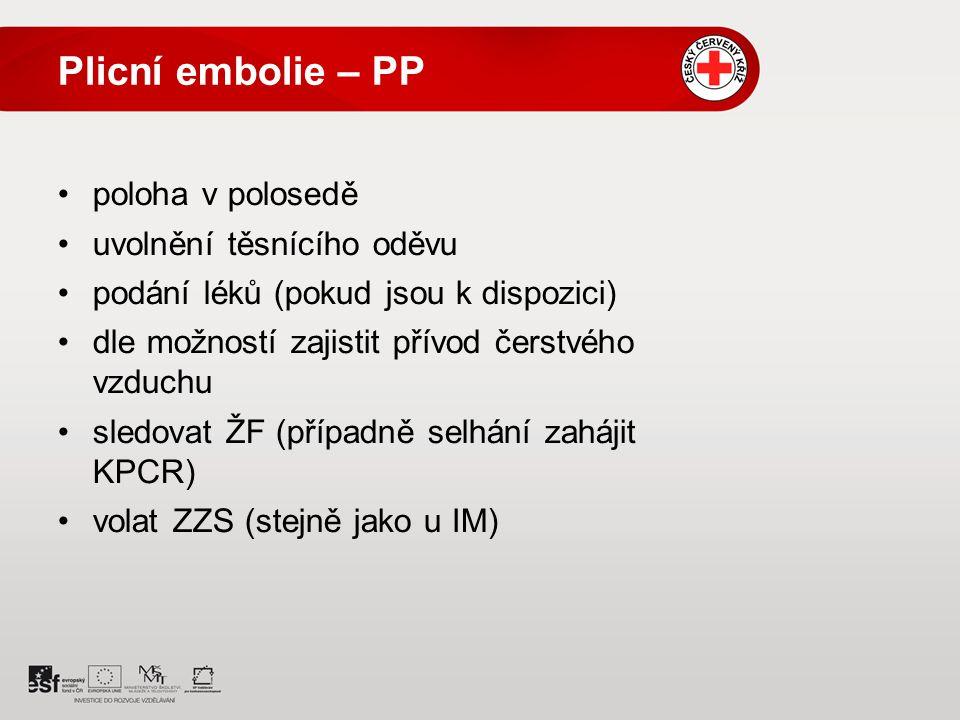 Plicní embolie – PP poloha v polosedě uvolnění těsnícího oděvu podání léků (pokud jsou k dispozici) dle možností zajistit přívod čerstvého vzduchu sledovat ŽF (případně selhání zahájit KPCR) volat ZZS (stejně jako u IM)