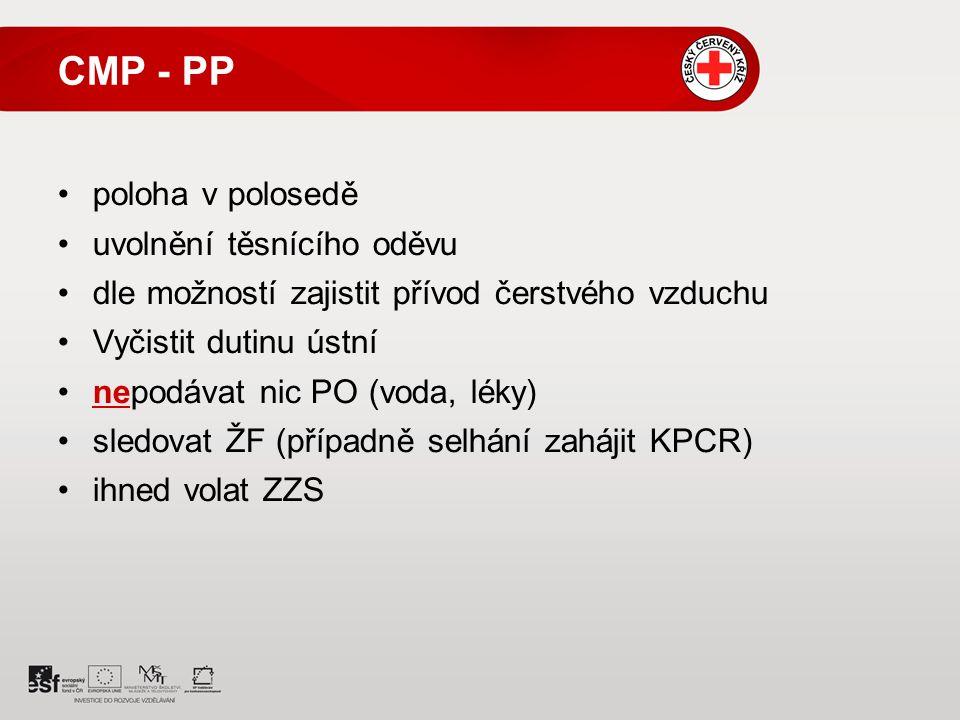 CMP - PP poloha v polosedě uvolnění těsnícího oděvu dle možností zajistit přívod čerstvého vzduchu Vyčistit dutinu ústní nepodávat nic PO (voda, léky) sledovat ŽF (případně selhání zahájit KPCR) ihned volat ZZS