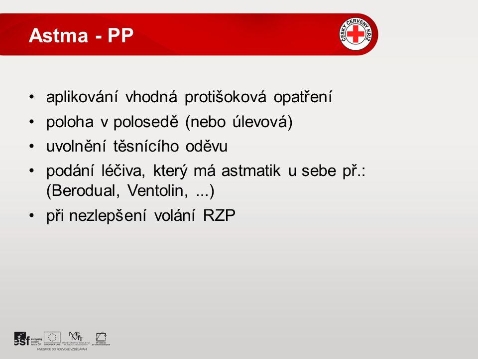 Astma - PP aplikování vhodná protišoková opatření poloha v polosedě (nebo úlevová) uvolnění těsnícího oděvu podání léčiva, který má astmatik u sebe př.: (Berodual, Ventolin,...) při nezlepšení volání RZP