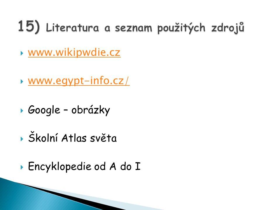  www.wikipwdie.cz www.wikipwdie.cz  www.egypt-info.cz/ www.egypt-info.cz/  Google – obrázky  Školní Atlas světa  Encyklopedie od A do I