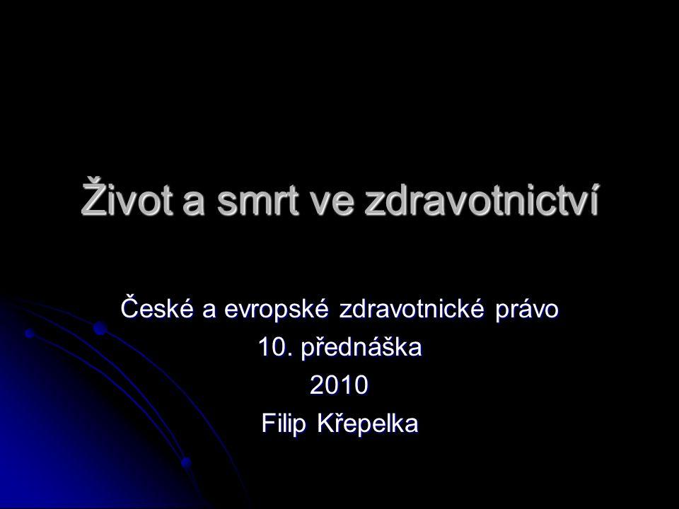 Život a smrt ve zdravotnictví České a evropské zdravotnické právo 10. přednáška 2010 Filip Křepelka