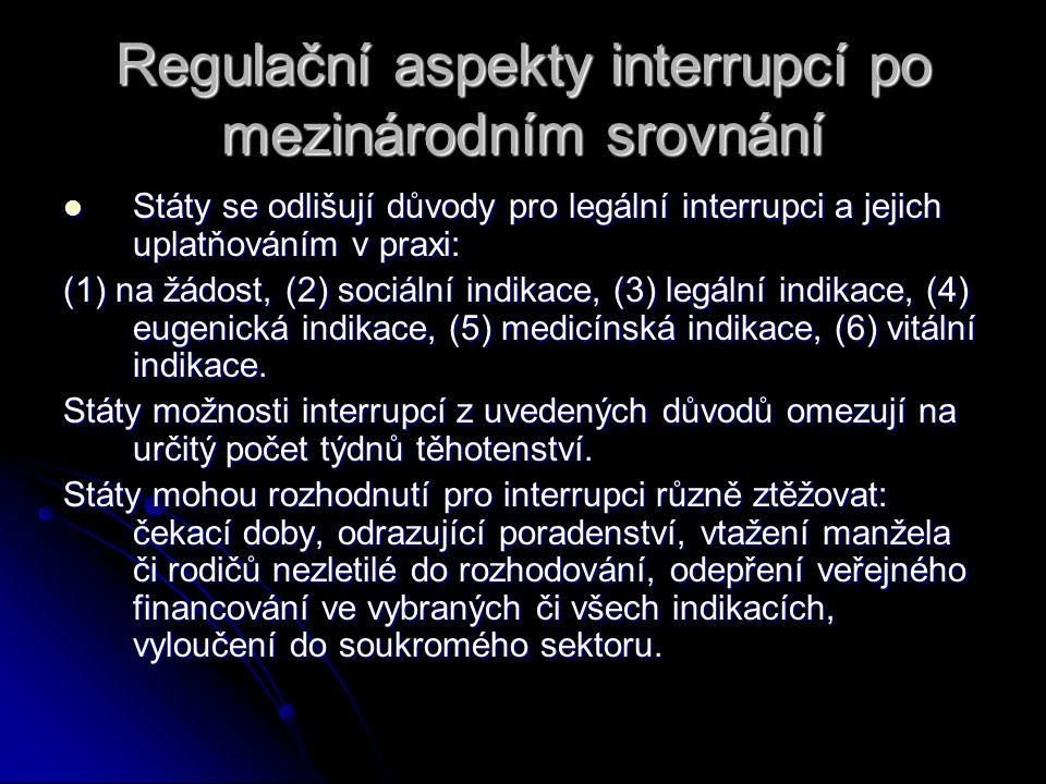 Regulační aspekty interrupcí po mezinárodním srovnání Státy se odlišují důvody pro legální interrupci a jejich uplatňováním v praxi: Státy se odlišují