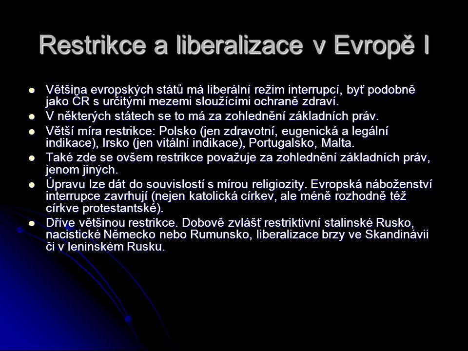 Restrikce a liberalizace v Evropě I Většina evropských států má liberální režim interrupcí, byť podobně jako ČR s určitými mezemi sloužícími ochraně z