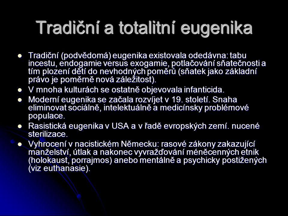 Tradiční a totalitní eugenika Tradiční (podvědomá) eugenika existovala odedávna: tabu incestu, endogamie versus exogamie, potlačování sňatečnosti a tí