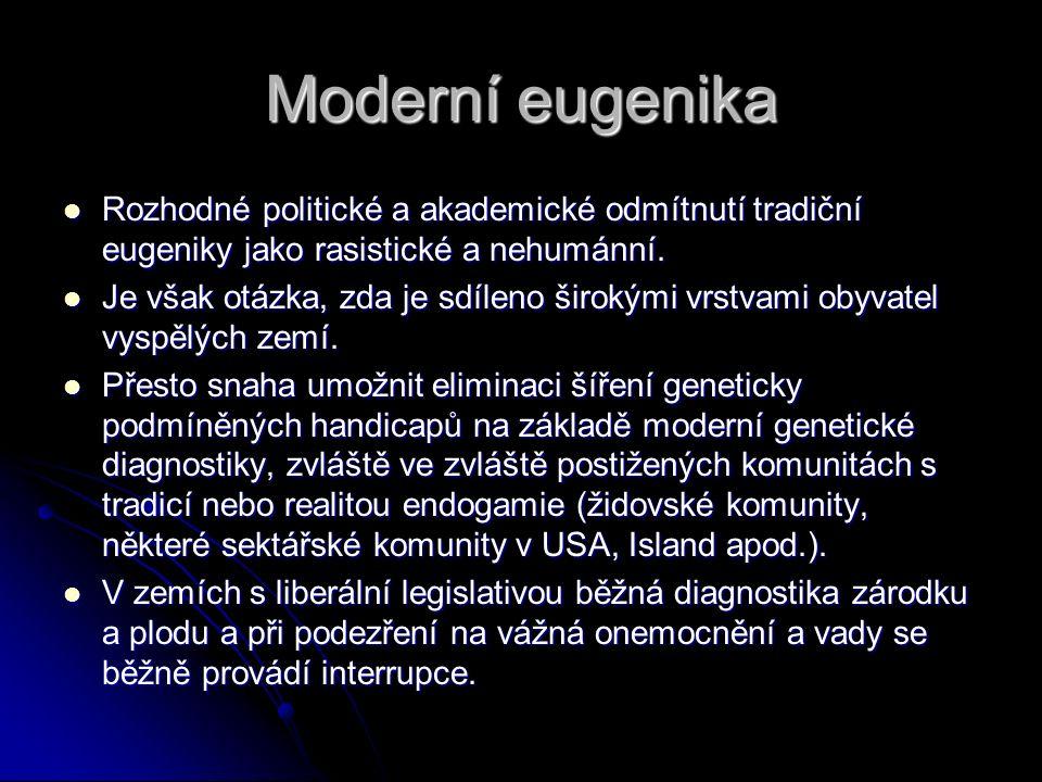 Moderní eugenika Rozhodné politické a akademické odmítnutí tradiční eugeniky jako rasistické a nehumánní. Rozhodné politické a akademické odmítnutí tr
