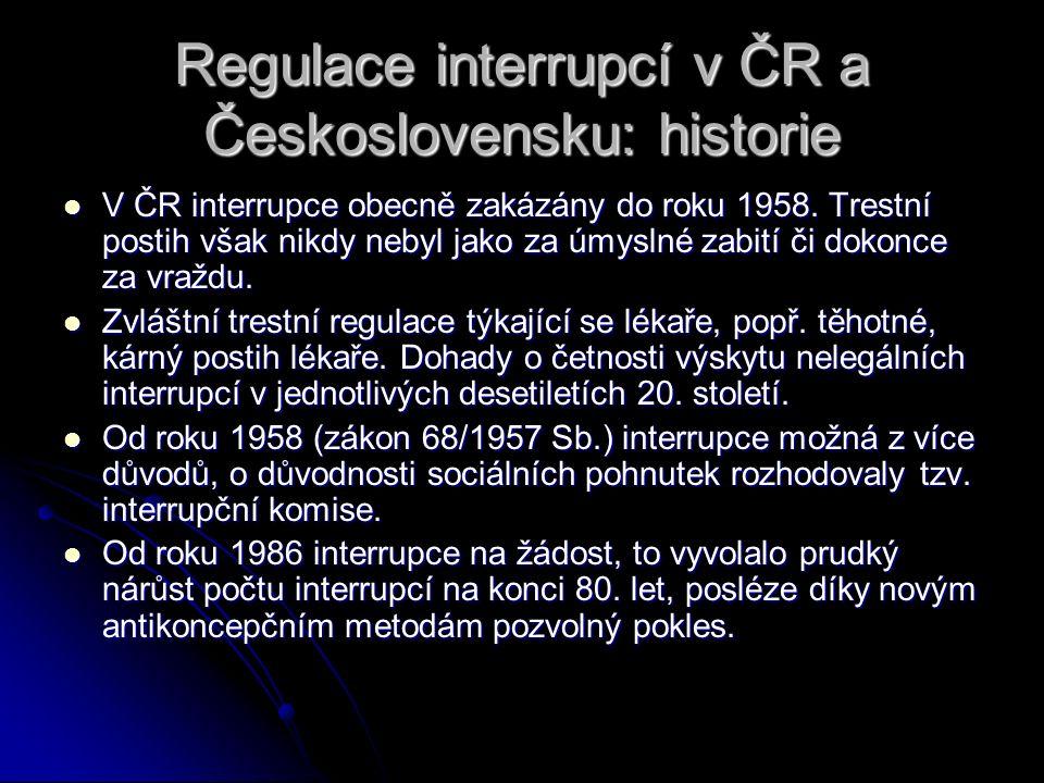 Regulace interrupcí v ČR a Československu: historie V ČR interrupce obecně zakázány do roku 1958. Trestní postih však nikdy nebyl jako za úmyslné zabi