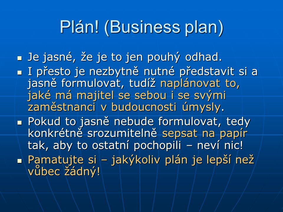 Plán! (Business plan) Je jasné, že je to jen pouhý odhad. Je jasné, že je to jen pouhý odhad. I přesto je nezbytně nutné představit si a jasně formulo