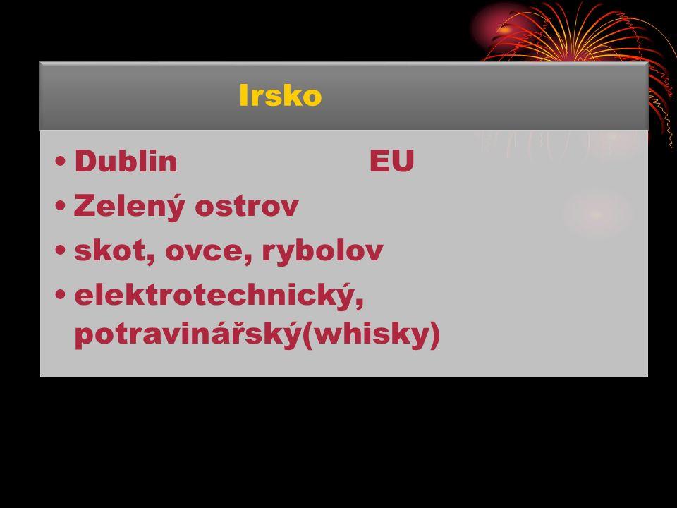 Irsko Dublin EU Zelený ostrov skot, ovce, rybolov elektrotechnický, potravinářský(whisky)