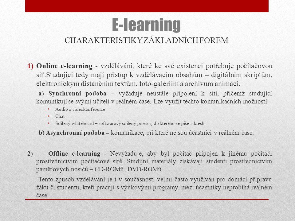 CHARAKTERISTIKY ZÁKLADNÍCH FOREM 1)Online e-learning - vzdělávání, které ke své existenci potřebuje počítačovou síť.Studující tedy mají přístup k vzdě