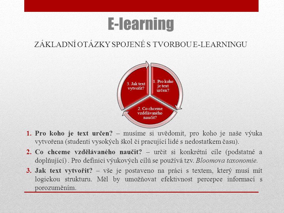 ZÁKLADNÍ OTÁZKY SPOJENÉ S TVORBOU E-LEARNINGU 1.Pro koho je text určen? – musíme si uvědomit, pro koho je naše výuka vytvořena (studenti vysokých škol