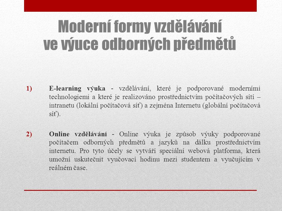 1)E-learning výuka - vzdělávání, které je podporované moderními technologiemi a které je realizováno prostřednictvím počítačových sítí – intranetu (lo