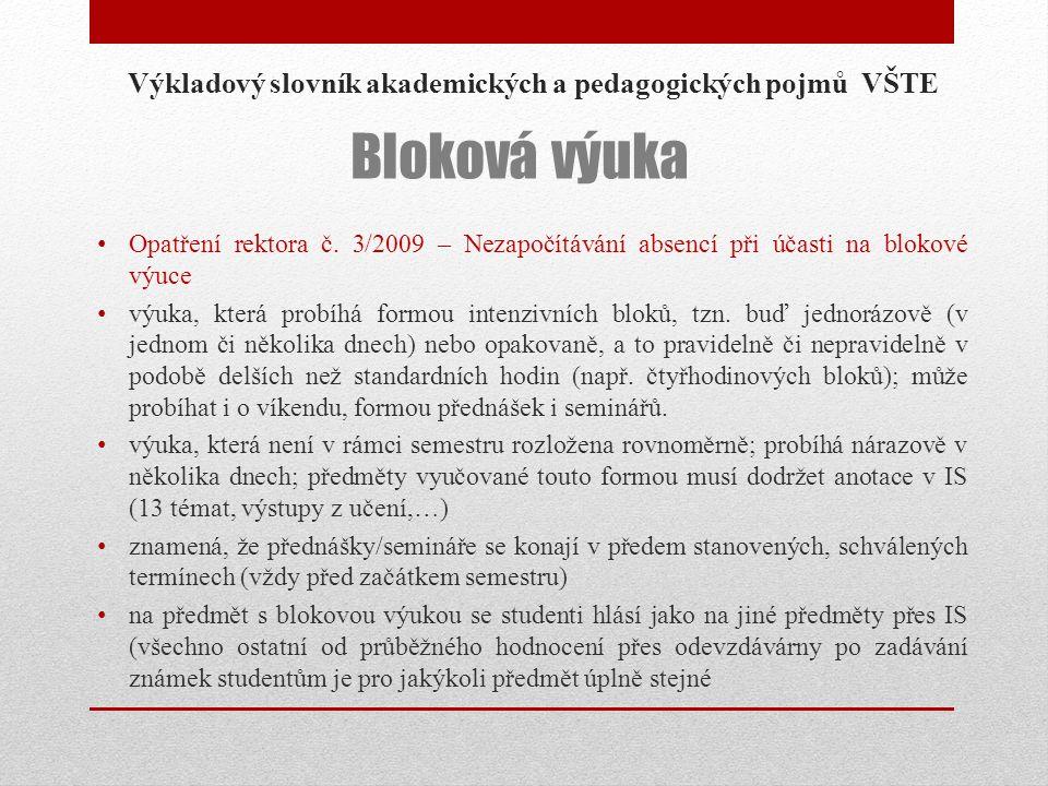 Výkladový slovník akademických a pedagogických pojmů VŠTE Opatření rektora č. 3/2009 – Nezapočítávání absencí při účasti na blokové výuce výuka, která
