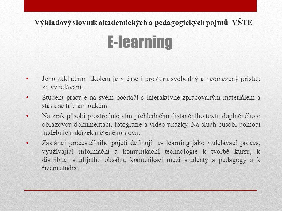 Výkladový slovník akademických a pedagogických pojmů VŠTE Jeho základním úkolem je v čase i prostoru svobodný a neomezený přístup ke vzdělávání. Stude