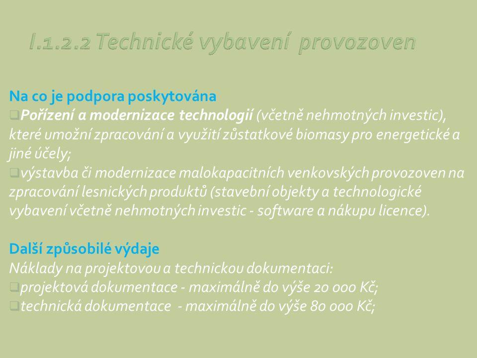 Na co je podpora poskytována  Pořízení a modernizace technologií (včetně nehmotných investic), které umožní zpracování a využití zůstatkové biomasy p