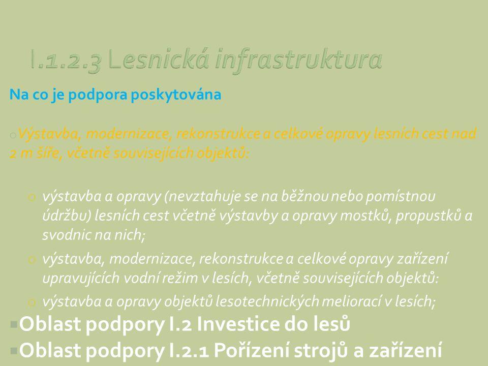 Na co je podpora poskytována o Výstavba, modernizace, rekonstrukce a celkové opravy lesních cest nad 2 m šíře, včetně souvisejících objektů: o výstavb