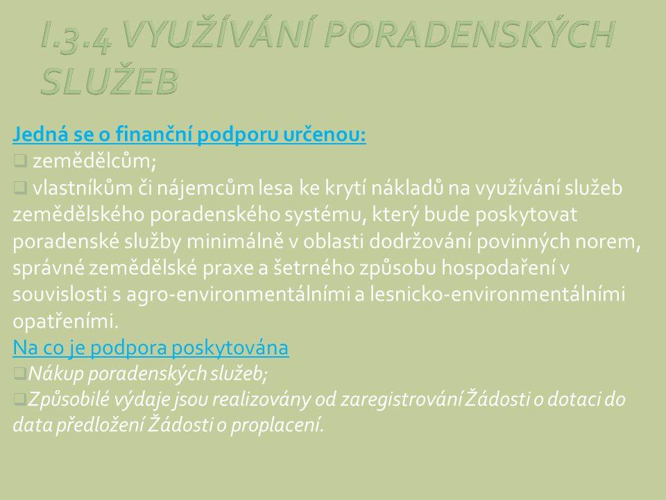Jedná se o finanční podporu určenou:  zemědělcům;  vlastníkům či nájemcům lesa ke krytí nákladů na využívání služeb zemědělského poradenského systém