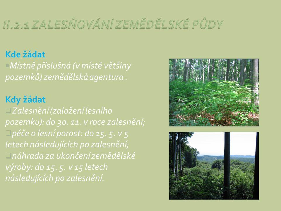 Kde žádat  Místně příslušná (v místě většiny pozemků) zemědělská agentura. Kdy žádat  Zalesnění (založení lesního pozemku): do 30. 11. v roce zalesn