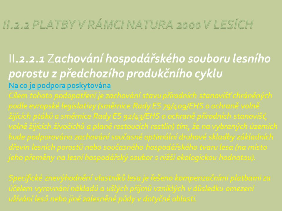 II.2.2.1 Zachování hospodářského souboru lesního porostu z předchozího produkčního cyklu Na co je podpora poskytována Cílem tohoto podopatření je zach