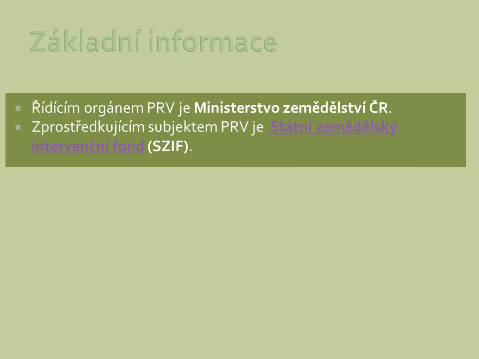  Řídícím orgánem PRV je Ministerstvo zemědělství ČR.  Zprostředkujícím subjektem PRV je Státní zemědělský intervenční fond (SZIF). Státní zemědělský