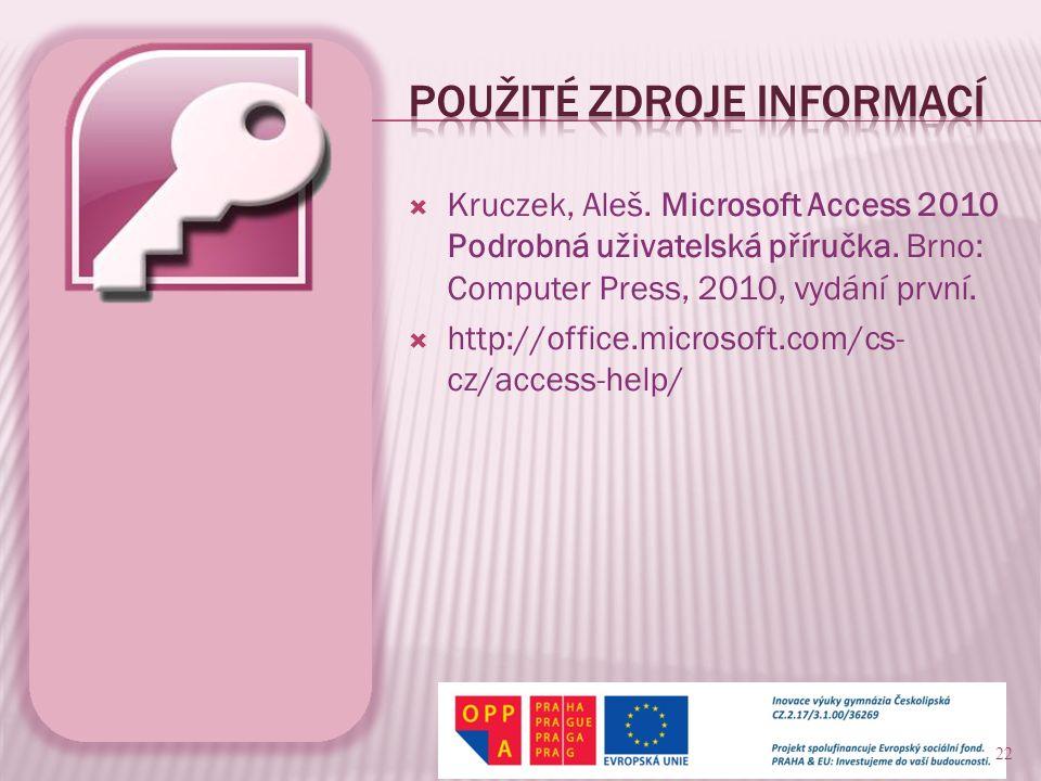  Kruczek, Aleš. Microsoft Access 2010 Podrobná uživatelská příručka. Brno: Computer Press, 2010, vydání první.  http://office.microsoft.com/cs- cz/a