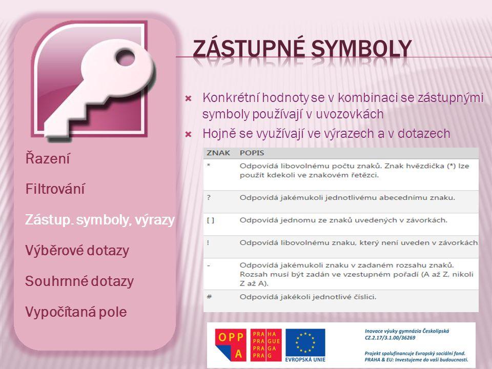  Konkrétní hodnoty se v kombinaci se zástupnými symboly používají v uvozovkách  Hojně se využívají ve výrazech a v dotazech Řazení Filtrování Zástup