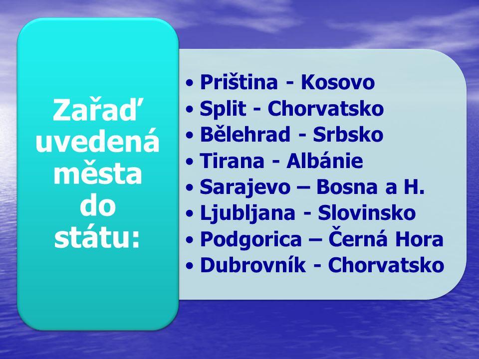 Priština - Kosovo Split - Chorvatsko Bělehrad - Srbsko Tirana - Albánie Sarajevo – Bosna a H. Ljubljana - Slovinsko Podgorica – Černá Hora Dubrovník -
