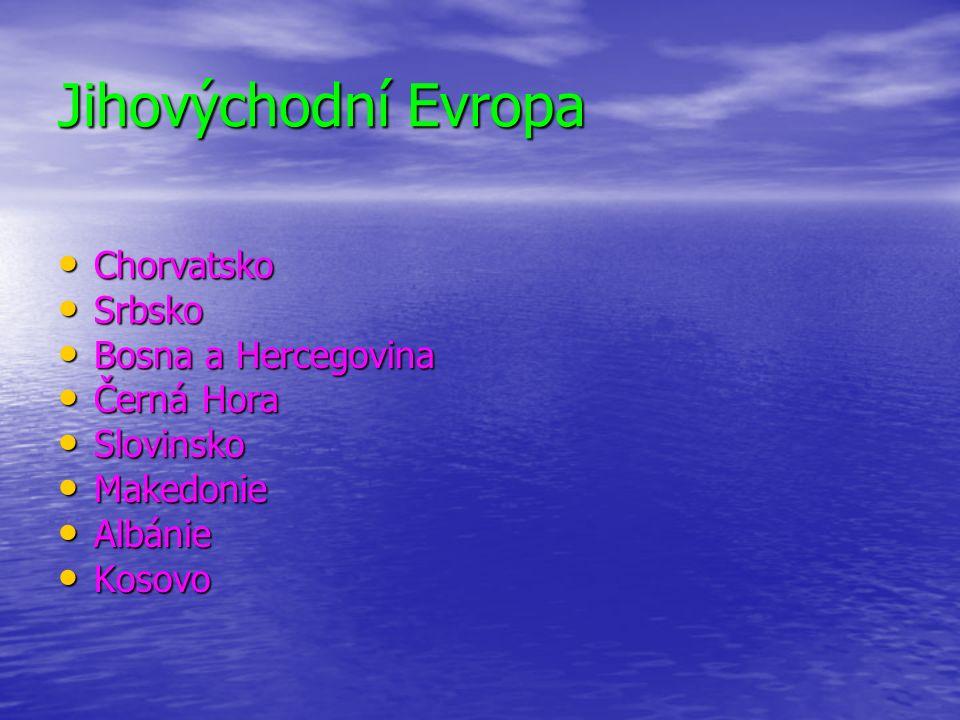 Jihovýchodní Evropa Chorvatsko Chorvatsko Srbsko Srbsko Bosna a Hercegovina Bosna a Hercegovina Černá Hora Černá Hora Slovinsko Slovinsko Makedonie Ma