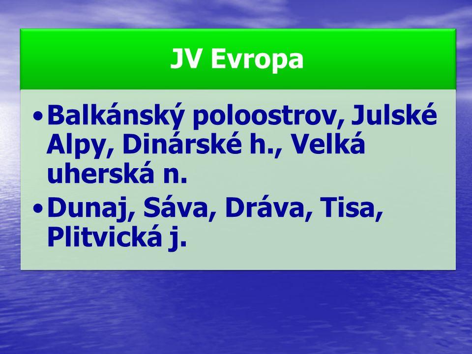 JV Evropa Balkánský poloostrov, Julské Alpy, Dinárské h., Velká uherská n. Dunaj, Sáva, Dráva, Tisa, Plitvická j.