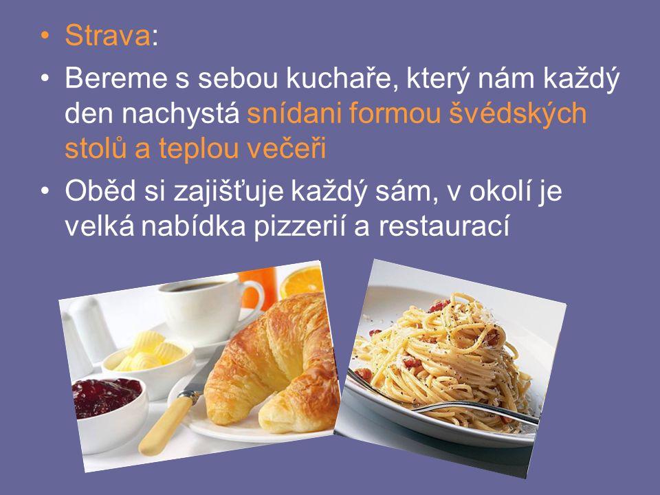 Strava: Bereme s sebou kuchaře, který nám každý den nachystá snídani formou švédských stolů a teplou večeři Oběd si zajišťuje každý sám, v okolí je velká nabídka pizzerií a restaurací